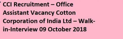 Cotton Corporation of India, Walk in drive freshers for the post of Field Assistants & Office Clerk, job location Bhilwara, venue date 17 October 2018
